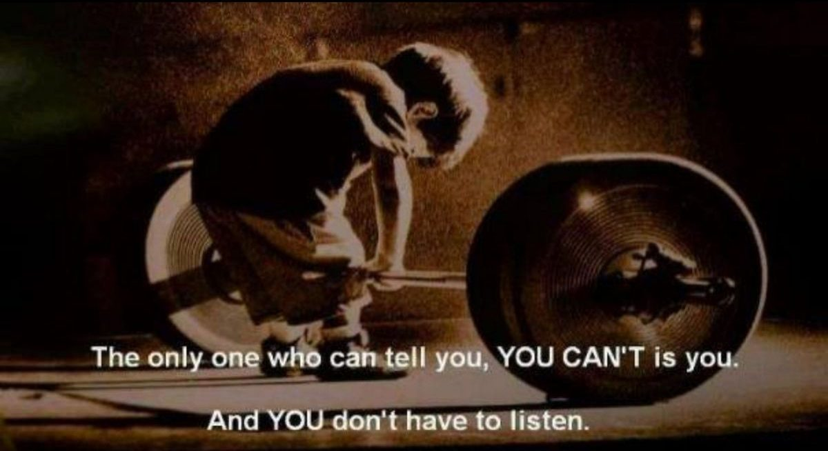 """The only onw who can tell you you cant do it is you, And you dont have to listen"""